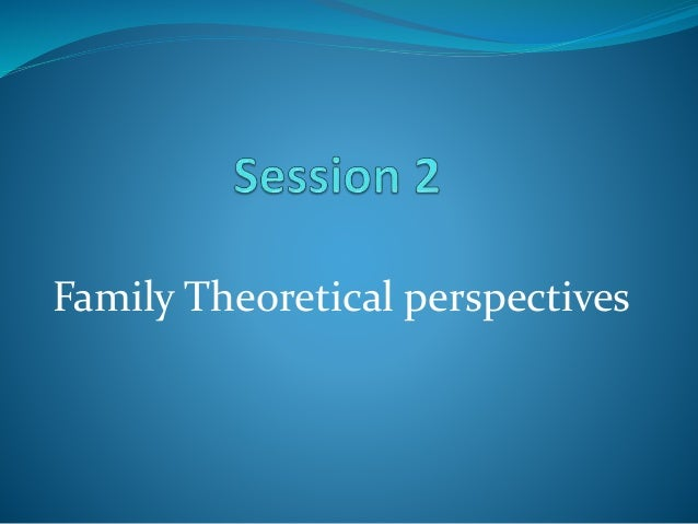 theoretical perspectives on the family Theories emerging from family therapy in pg boss, w j doherty, r larossa,  w r schumm, & s k steinmetz (eds), sourcebook of family theories and.