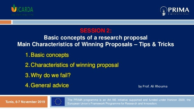 1.Basic concepts 2.Characteristics of winning proposal 3.Why do we fail? 4.General advice SESSION 2: Basic concepts of a r...