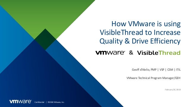 Confidential │ ©2018 VMware, Inc. How VMware is using VisibleThread to Increase Quality & Drive Efficiency VMware Technica...
