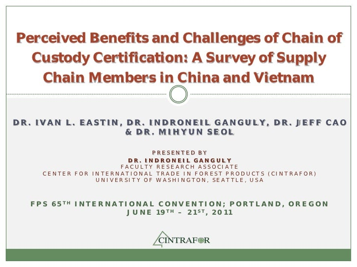 Perceived Benefits and Challenges of Chain of  Custody Certification: A Survey of Supply   Chain Members in China and Viet...
