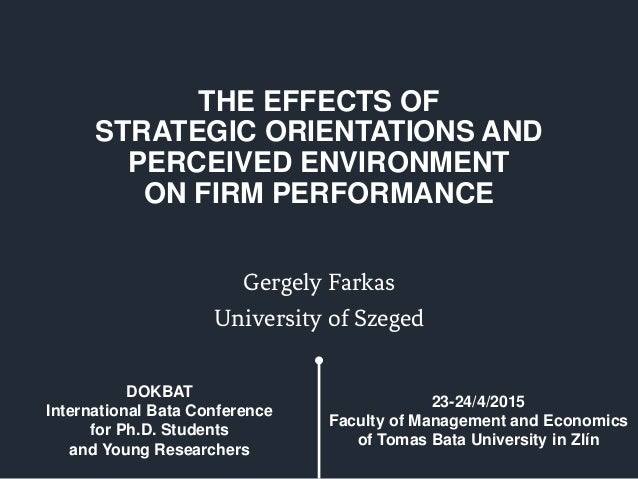 THE EFFECTS OF STRATEGIC ORIENTATIONS AND PERCEIVED ENVIRONMENT ON FIRM PERFORMANCE Gergely Farkas University of Szeged DO...