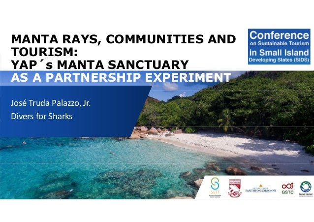 MANTA RAYS, COMMUNITIES AND TOURISM: YAP´s MANTA SANCTUARY AS A PARTNERSHIP EXPERIMENT José Truda Palazzo, Jr. Divers for ...