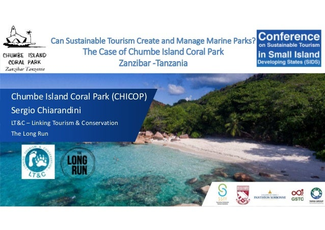 Chumbe Island Coral Park (CHICOP) Sergio Chiarandini LT&C – Linking Tourism & Conservation The Long Run Can Sustainable To...