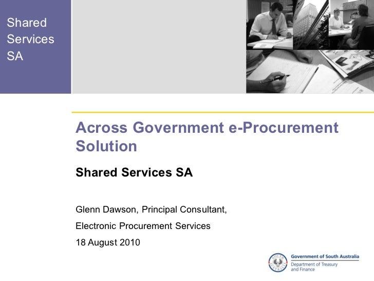 SharedServicesSA           Across Government e-Procurement           Solution           Shared Services SA           Glenn...
