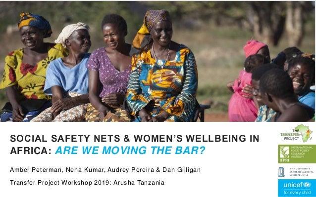 Amber Peterman, Neha Kumar, Audrey Pereira & Dan Gilligan Transfer Project Workshop 2019: Arusha Tanzania SOCIAL SAFETY NE...