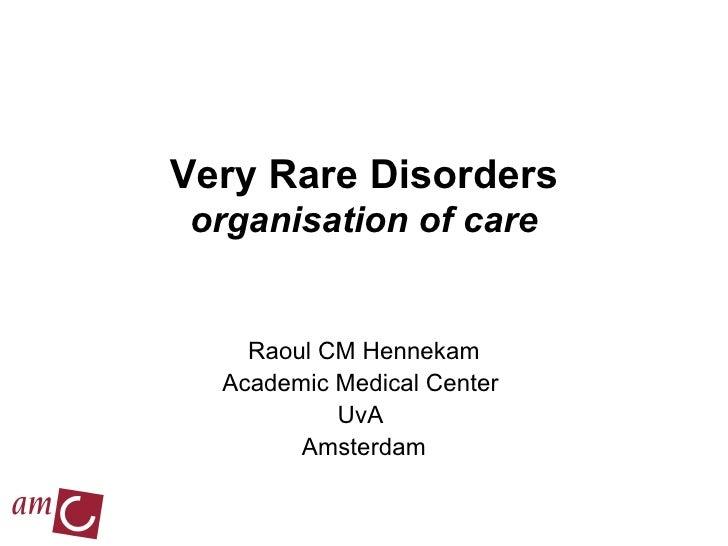 Very Rare Disorders organisation of care Raoul CM Hennekam Academic Medical Center  UvA  Amsterdam