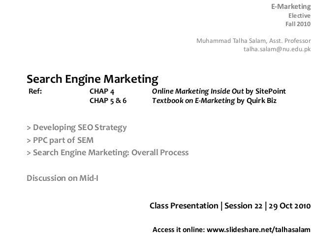 E-Marketing Elective Fall 2010 Muhammad Talha Salam, Asst. Professor talha.salam@nu.edu.pk Access it online: www.slideshar...