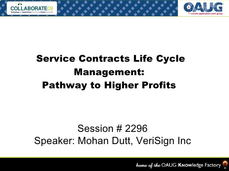 Service Contracts Life Cycle Management:  Pathway to Higher Profits  Session # 2296 Speaker: Mohan Dutt, VeriSign Inc