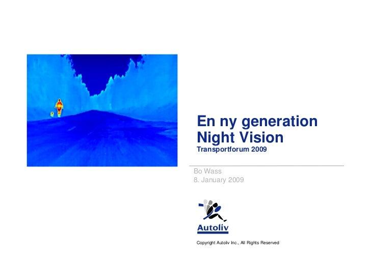 En ny generationNight VisionTransportforum 2009Bo Wass8. January 2009Copyright Autoliv Inc., All Rights Reserved