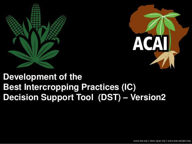 Development of the Best Intercropping Practices (IC) Decision Support Tool (DST) – Version2 www.iita.org | www.cgiar.org |...