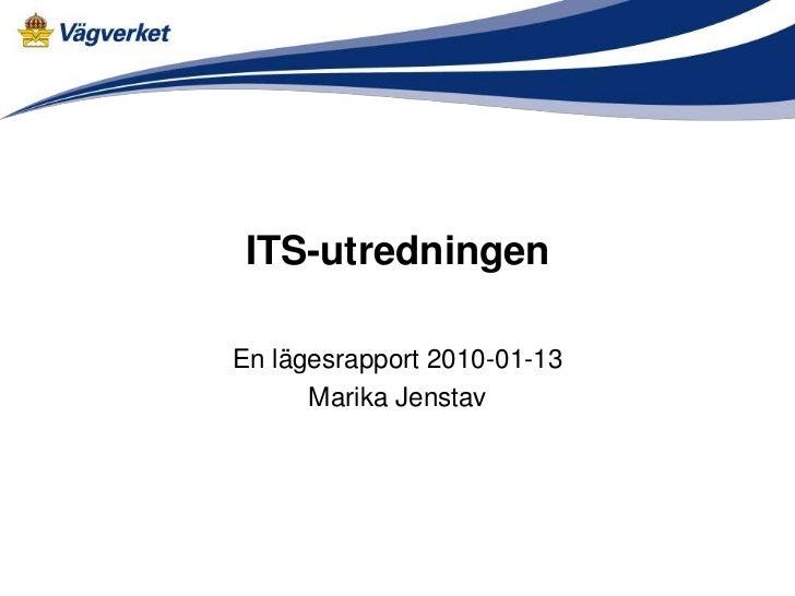 ITS-utredningenEn lägesrapport 2010-01-13      Marika Jenstav