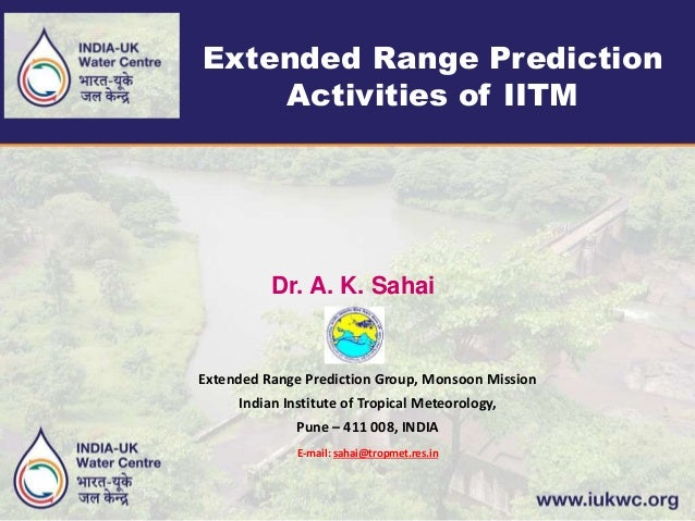 Extended Range Prediction Activities of IITM Dr. A. K. Sahai Extended Range Prediction Group, Monsoon Mission Indian Insti...