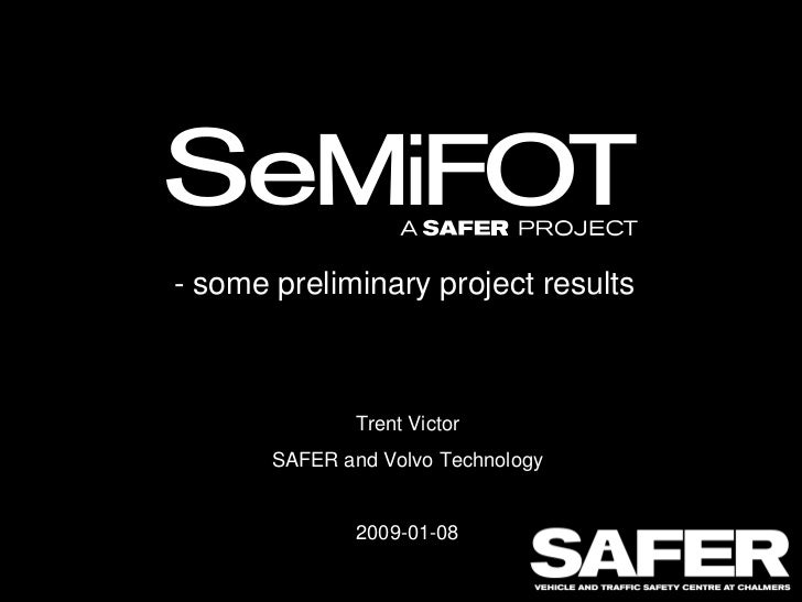 - some preliminary project results               Trent Victor       SAFER and Volvo Technology               2009-01-08