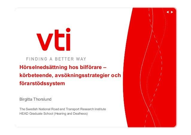 Hörselnedsättning hos bilförare – körbeteende, avsökningsstrategier och förarstödssystem Birgitta Thorslund The Swedish Na...