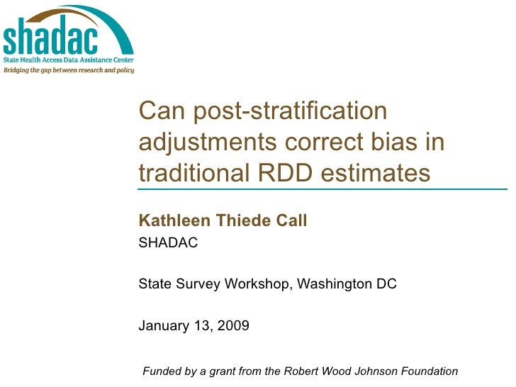 Can post-stratification adjustments correct bias in traditional RDD estimates Kathleen Thiede Call SHADAC State Survey Wor...