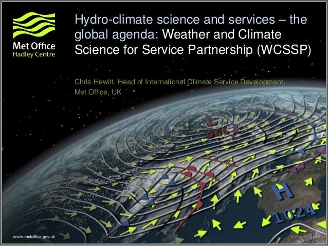1 Hydro-climate science and services – the global agenda: Weather and Climate Science for Service Partnership (WCSSP) Chri...
