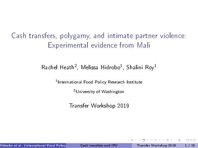 Cash transfers, polygamy, and intimate partner violence: Experimental evidence from Mali Rachel Heath 2 , Melissa Hidrobo ...