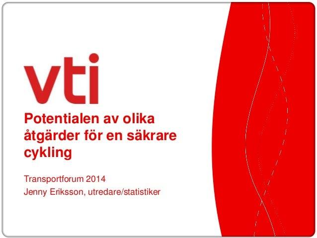 Potentialen av olika åtgärder för en säkrare cykling Transportforum 2014 Jenny Eriksson, utredare/statistiker