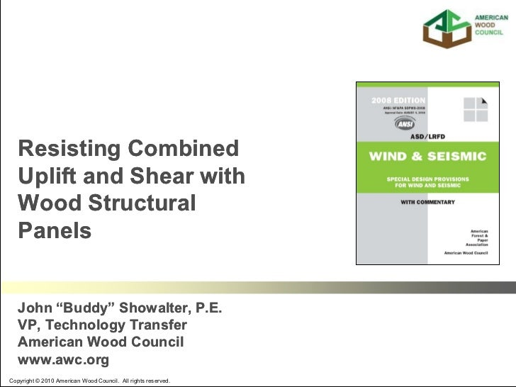 """Resisting Combined   Uplift and Shear with   Wood Structural   Panels   John """"Buddy"""" Showalter, P.E.   VP, Technology Tran..."""