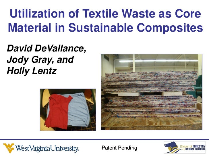 Utilization of Textile Waste as CoreMaterial in Sustainable CompositesDavid DeVallance,Jody Gray, andHolly Lentz          ...