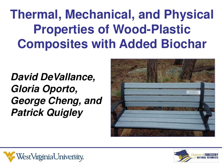 Thermal, Mechanical, and Physical   Properties of Wood-Plastic Composites with Added BiocharDavid DeVallance,Gloria Oporto...