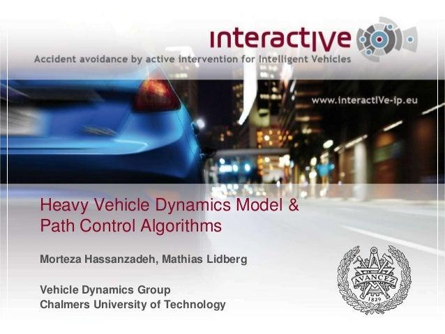 Heavy Vehicle Dynamics Model &Path Control AlgorithmsMorteza Hassanzadeh, Mathias LidbergVehicle Dynamics GroupChalmers Un...