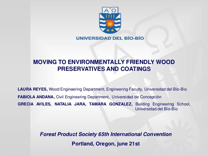 MOVING TO ENVIRONMENTALLY FRIENDLY WOOD             PRESERVATIVES AND COATINGSLAURA REYES, Wood Engineering Department, En...