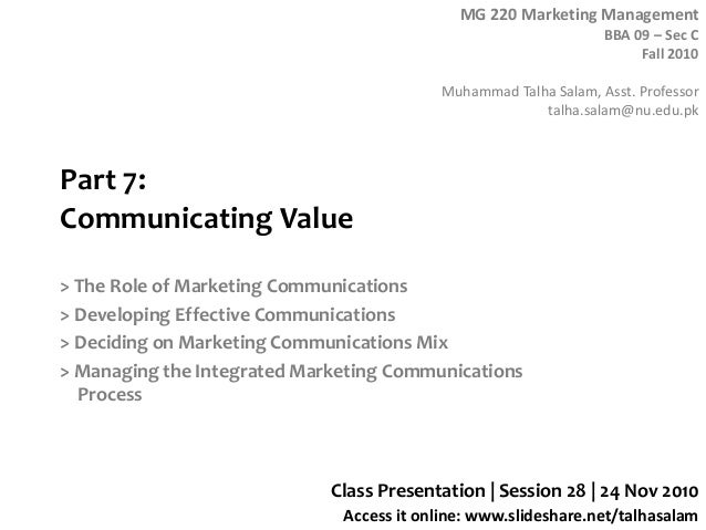 MG 220 Marketing Management BBA 09 – Sec C Fall 2010 Muhammad Talha Salam, Asst. Professor talha.salam@nu.edu.pk Access it...