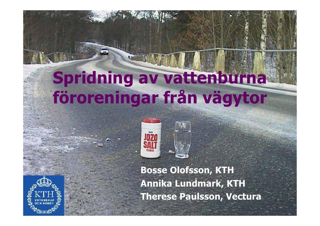 Spridning av vattenburnaföroreningar från vägytor          Bosse Olofsson, KTH          Annika Lundmark, KTH          Ther...