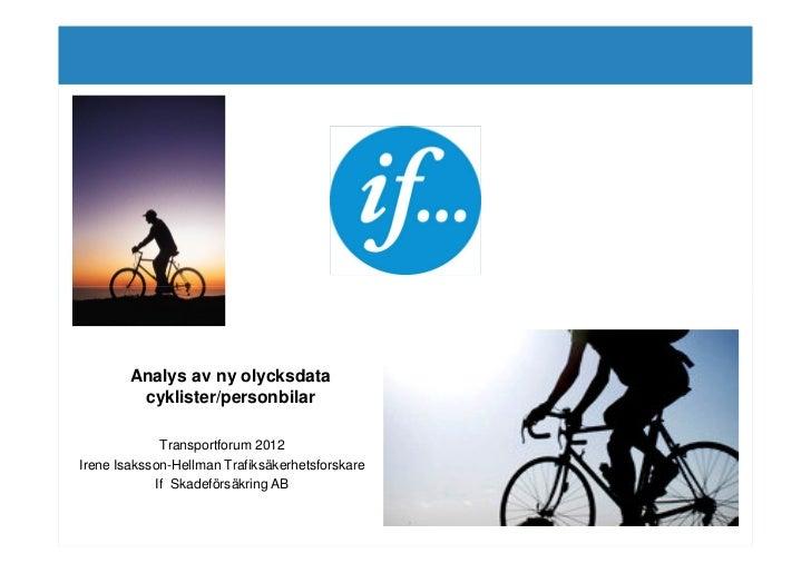 Analys av ny olycksdata         cyklister/personbilar             Transportforum 2012Irene Isaksson-Hellman Trafiksäkerhet...