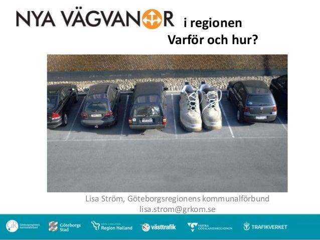 i regionen                    Varför och hur?Lisa Ström, Göteborgsregionens kommunalförbund               lisa.strom@grkom...