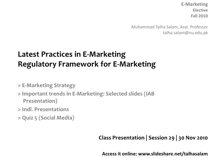 Latest Practices in E-MarketingRegulatory Framework for E-Marketing<br />> E-Marketing Strategy<br />> Important trends in...