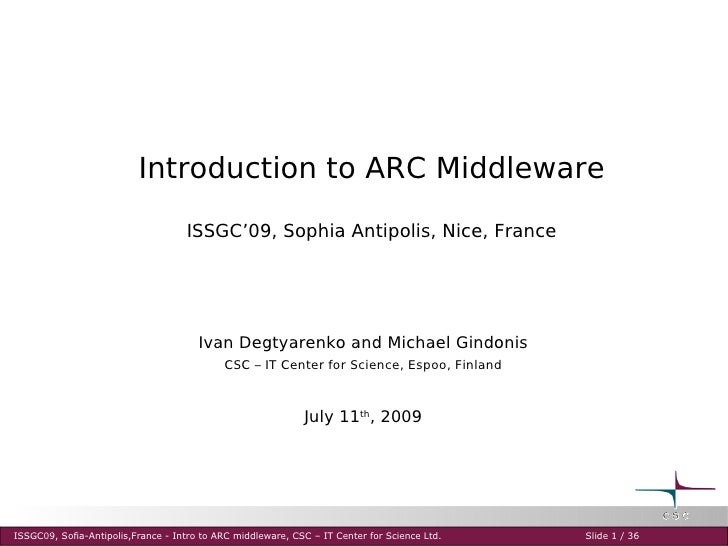 Introduction to ARC Middleware                                     ISSGC'09, Sophia Antipolis, Nice, France               ...