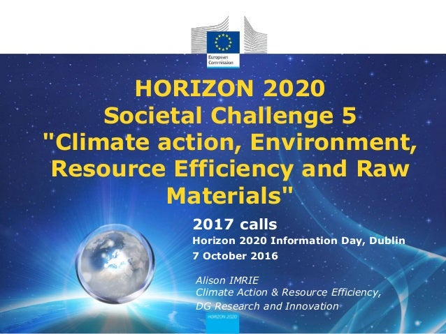 "HORIZON 2020 Societal Challenge 5 ""Climate action, Environment, Resource Efficiency and Raw Materials"" Alison IMRIE Climat..."