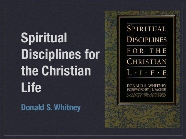 Spiritual Disciplines for the Christian Life Donald S. Whitney