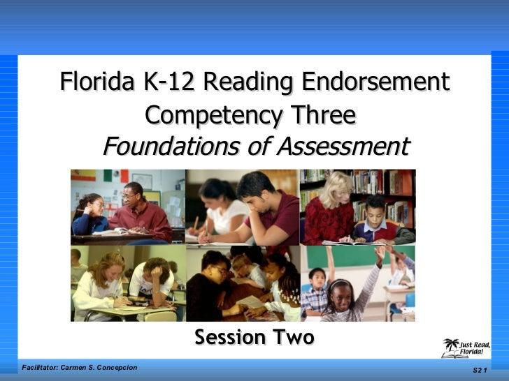 Florida K-12 Reading Endorsement Competency Three   Foundations of Assessment Session Two Facilitator: Carmen S. Concepcio...