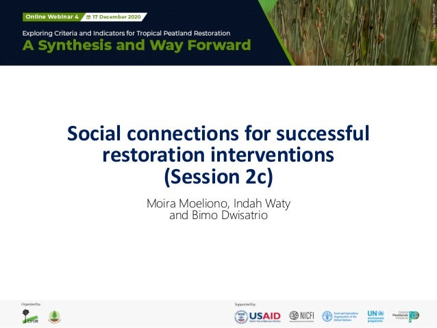 Social connections for successful restoration interventions (Session 2c) Moira Moeliono, Indah Waty and Bimo Dwisatrio