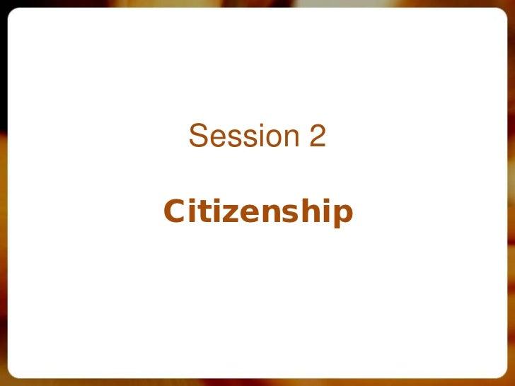 Session 2Citizenship