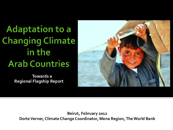 Towards aRegional Flagship Report                           Beirut, February 2012  Dorte Verner, Climate Change Coordinato...