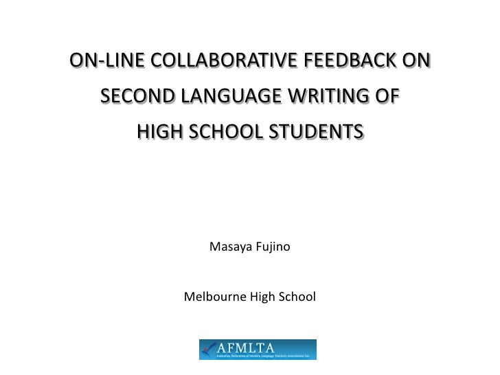 ON-LINE COLLABORATIVE FEEDBACK ON   SECOND LANGUAGE WRITING OF       HIGH SCHOOL STUDENTS                   Masaya Fujino ...