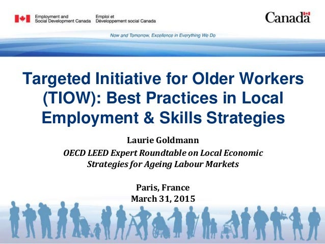 Targeted Initiative for Older Workers (TIOW): Best Practices in Local Employment & Skills Strategies Laurie Goldmann OECD ...