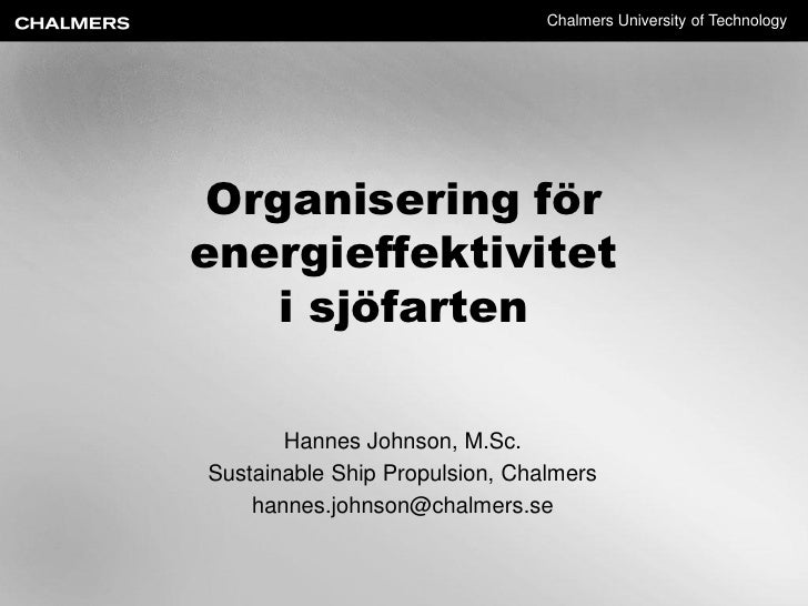 Chalmers University of Technology Organisering förenergieffektivitet    i sjöfarten       Hannes Johnson, M.Sc.Sustainable...