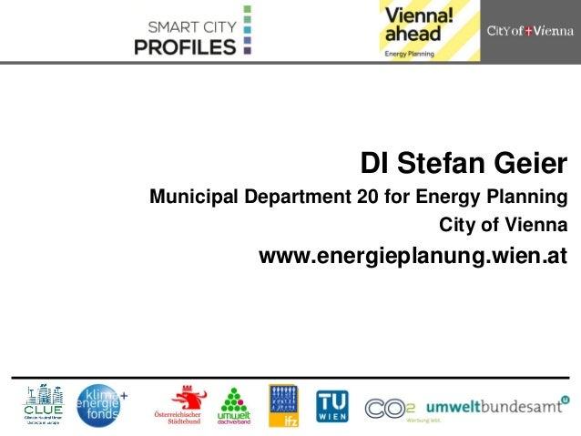 DI Stefan GeierMunicipal Department 20 for Energy Planning                              City of Vienna           www.energ...