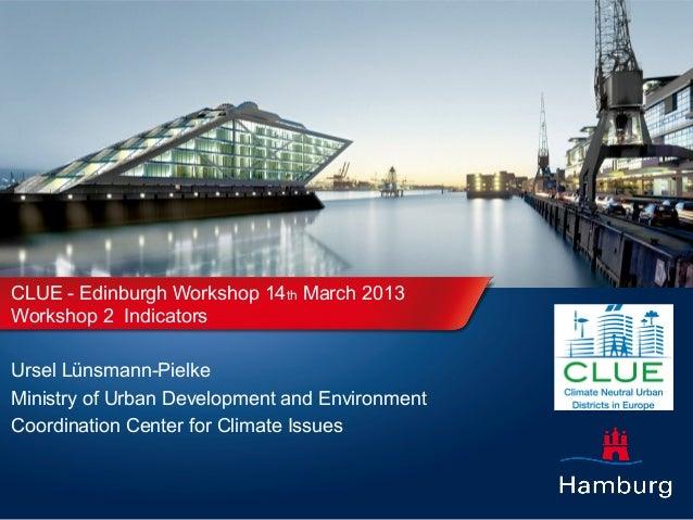 CLUE - Edinburgh Workshop 14th March 2013Workshop 2 IndicatorsUrsel Lünsmann-PielkeMinistry of Urban Development and Envir...