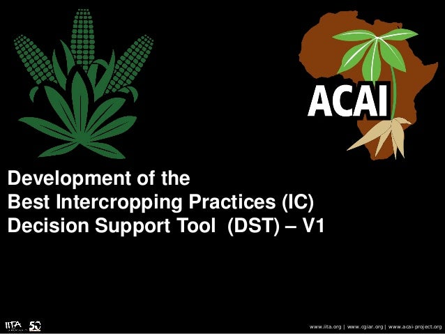 Development of the Best Intercropping Practices (IC) Decision Support Tool (DST) – V1 www.iita.org | www.cgiar.org | www.a...