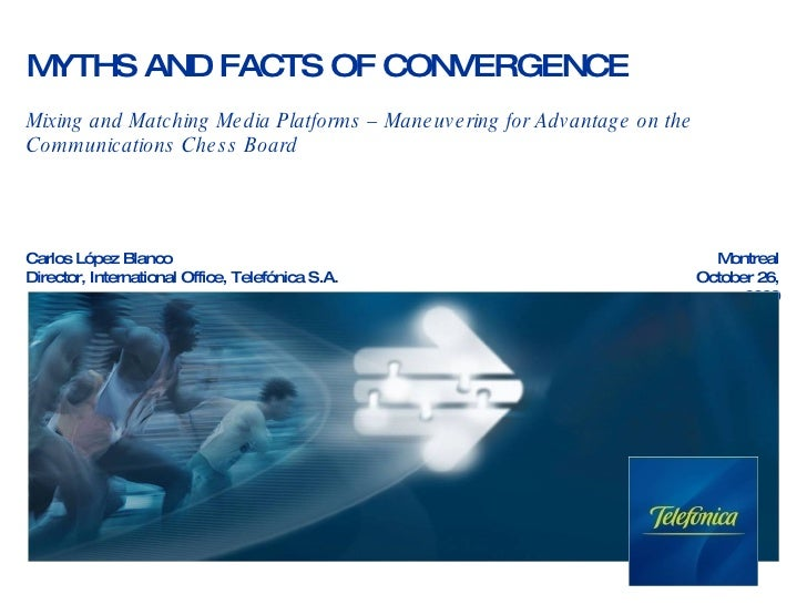 MYTHS AND FACTS OF CONVERGENCE Mixing and Matching Media Platforms – Maneuvering for Advantage on the Communications Chess...
