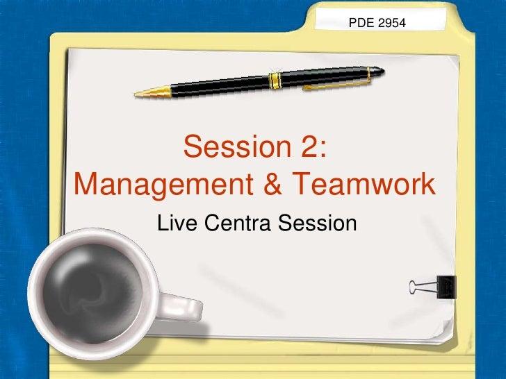 Session 2:  Management & Teamwork<br />PDE 2954<br />Live Centra Session<br />