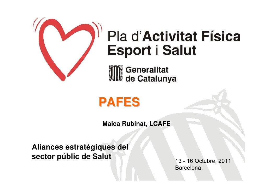 PAFES                  Maica Rubinat, LCAFEAliances estratègiques delsector públic de Salut                               ...