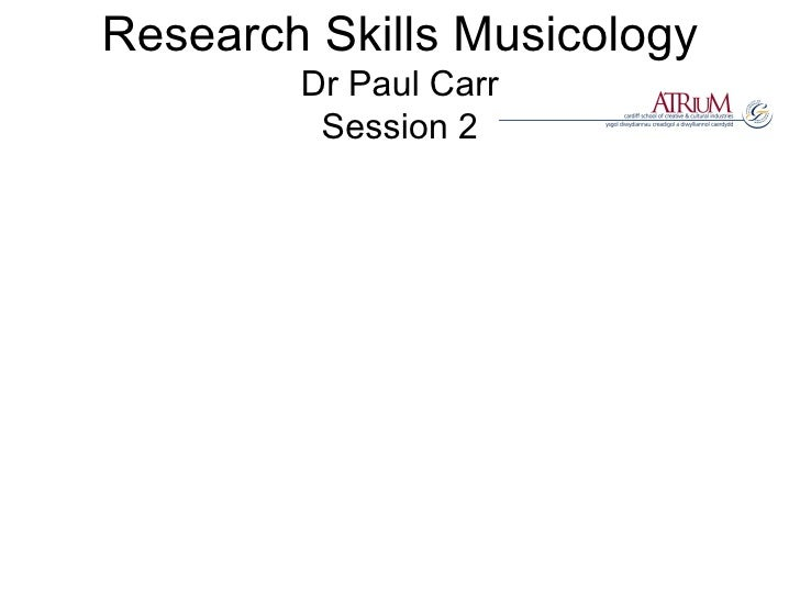 Research Skills Musicology Dr Paul Carr Session 2