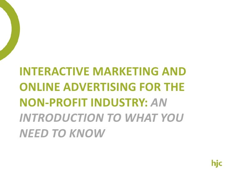 Interactive marketing and online advertising for the non-profit industry:an introduction to what you need to know<br />